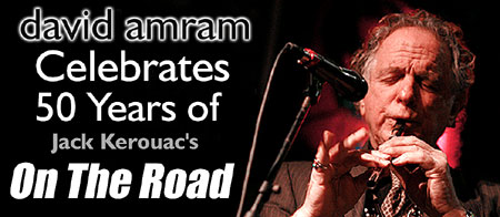 David Amram Celebrates 50 Years of Jack Kerouac's On The Road - Click Here for More Info on David's Celebration dates in NYC and Lowell!