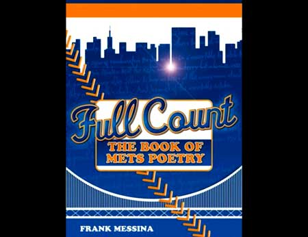 Full Count - The Book of Mets Poetry - The new Frank Messina book takes us inside the mind of a diehard Mets fan in a special pre-release from Amazon.com! - Click Here To Order Yours Now from Amazon.com!