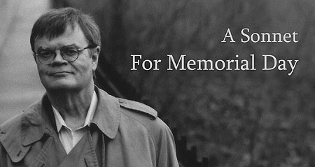 "American author, columnist and storyteller, Garrison Keillor imparted A Sonnet For Memorial Day on his Variety Radio show ""A Prairie Home Companion"" back in 2004. Click Here To Read ""A Sonnet For Memorial Day."