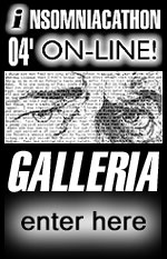 Insomniacathon On-Line! Galleria!  - New & Expanded! -  Click Here to Enter! -