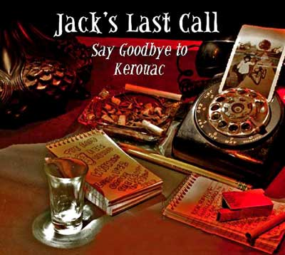 """Jack's Last Call: Say Goodbye to Kerouac"" a Play by Patrick Fenton - Click Here To Learn More!"