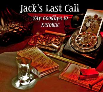 To Learn More about Jack's Last Call: Say Goodbye to Kerouac, Click Here.