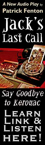 "Jack's Last Call: Say Goodbye to Kerouac - AudioPlay adaptation of the Patrick Fenton play ""Kerouac's Last Call"" - Click Here to Learn More, Link and Listen to Jack's Last Call: Say Goodbye to Kerouac!"