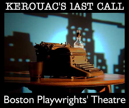 "From The Town to The City - ""Kerouac's Last Call"" comes to Boston! - Patrick Fenton's stageplay comes to The Boston Playwright's Theatre for a six night run, July 17-26. - Click Here To Learn More About ""Kerouac's Last Call"""