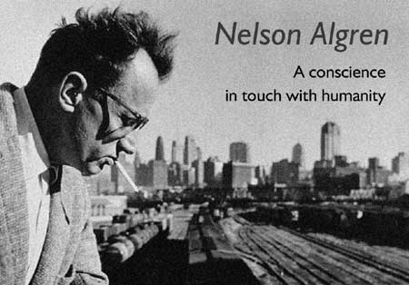 A Conscience In Touch with Humanity - The Centennial Celebration of Nelson Algren - Click Here To Learn More!
