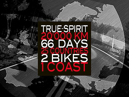 Click Here To learn more about Stephan Schacher, Chris Schweizer and True Spirit - 20,000 Km, 66 Days, 25 Countries, 2 Bikes, 1 Coast, visit the official journey website at www.True-Spirit.com !